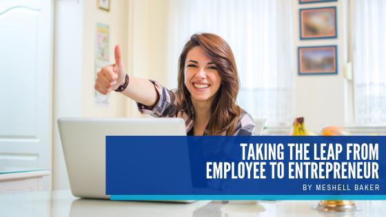 Taking The Leap From Employee To Entrepreneur - Meshell Baker